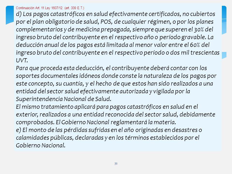 Continuación Art. 11 Ley 1607/12. (art. 339 E.T.) d) Los pagos catastróficos en salud efectivamente certificados, no cubiertos por el plan obligatorio