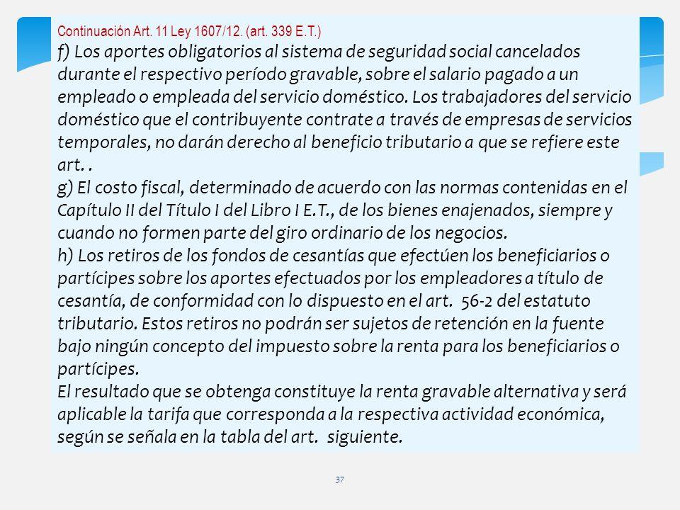 Continuación Art. 11 Ley 1607/12. (art. 339 E.T.) f) Los aportes obligatorios al sistema de seguridad social cancelados durante el respectivo período