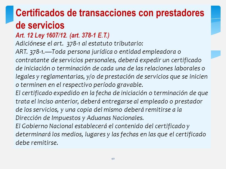 Certificados de transacciones con prestadores de servicios Art. 12 Ley 1607/12. (art. 378-1 E.T.) Adiciónese el art. 378-1 al estatuto tributario: ART