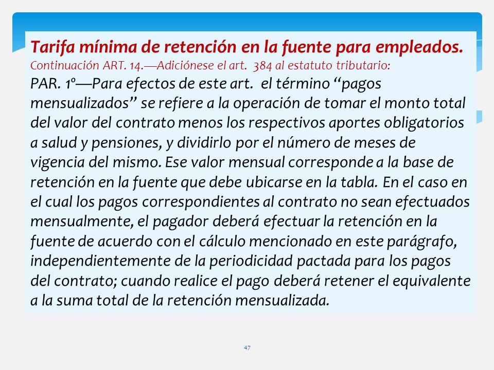 Tarifa mínima de retención en la fuente para empleados. Continuación ART. 14.Adiciónese el art. 384 al estatuto tributario: PAR. 1ºPara efectos de est