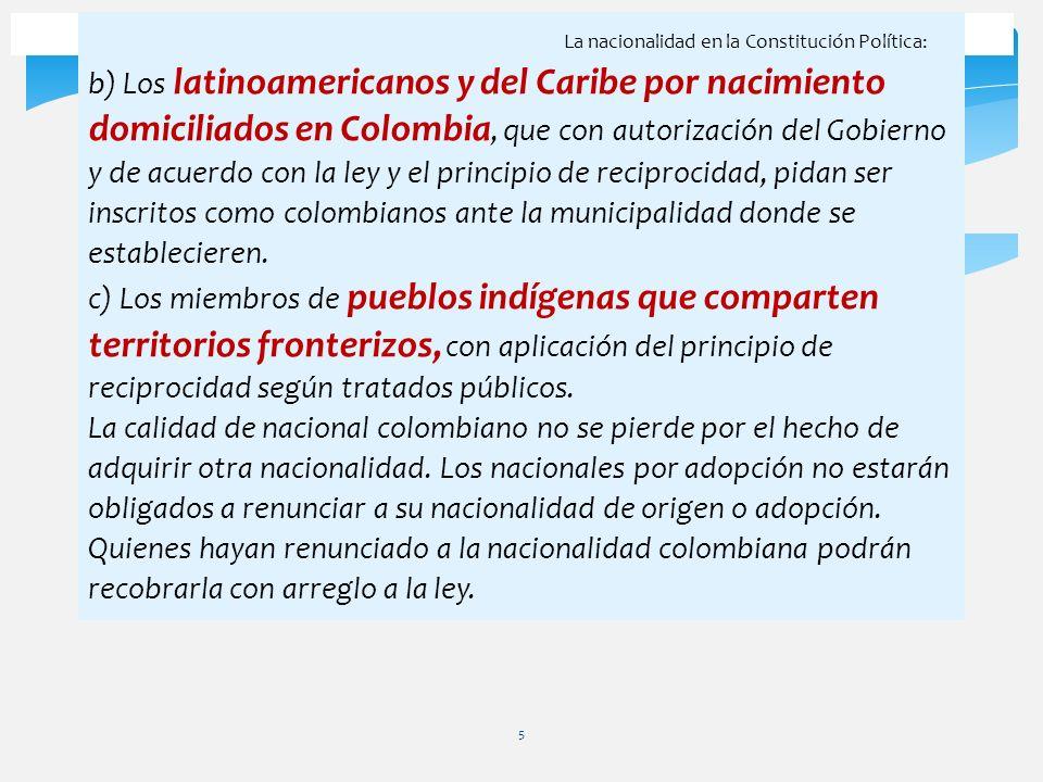 5 La nacionalidad en la Constitución Política: b) Los latinoamericanos y del Caribe por nacimiento domiciliados en Colombia, que con autorización del