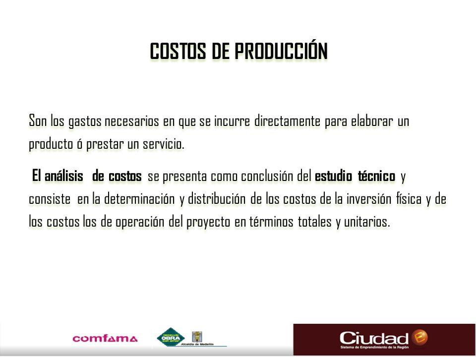 COSTOS DE PRODUCCIÓN Son los gastos necesarios en que se incurre directamente para elaborar un producto ó prestar un servicio. El análisis de costos s