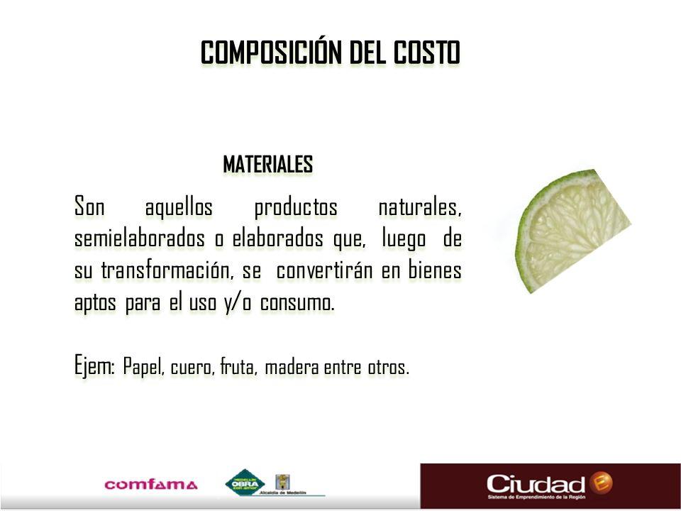 COMPOSICIÓN DEL COSTO MATERIALES Son aquellos productos naturales, semielaborados o elaborados que, luego de su transformación, se convertirán en bien