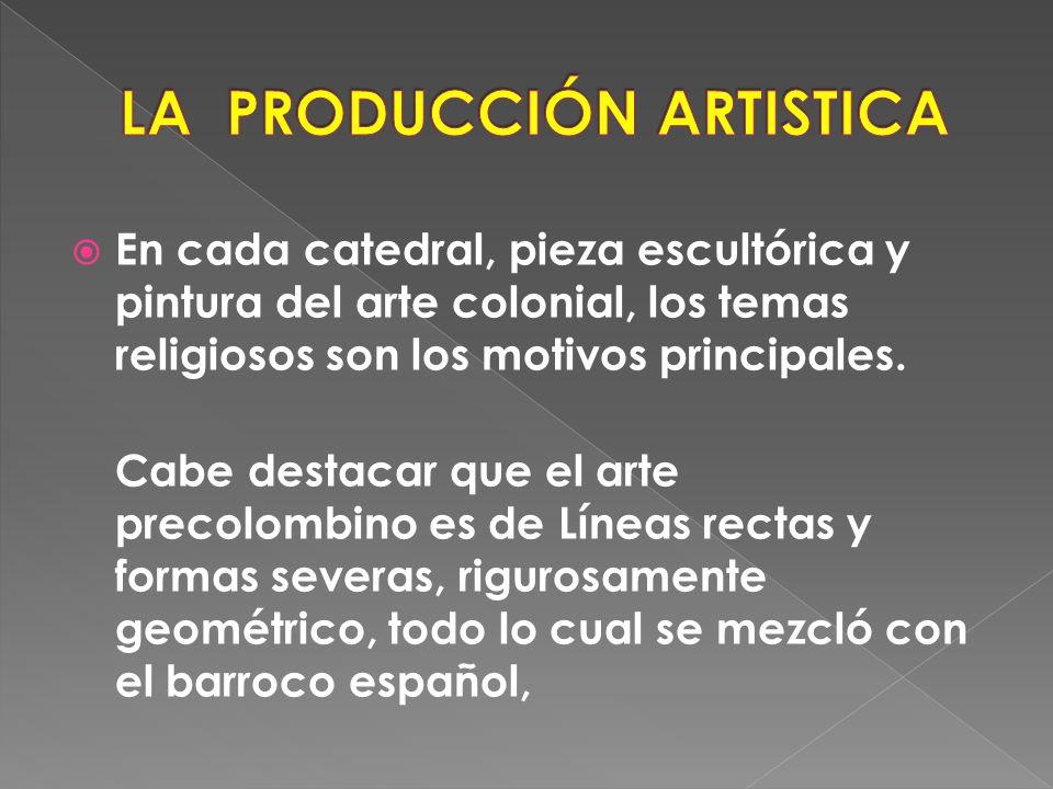 La producción artística colonial se caracteriza por integrar las culturas, creencias religiosas y técnicas particulares de los conquistadores europeos