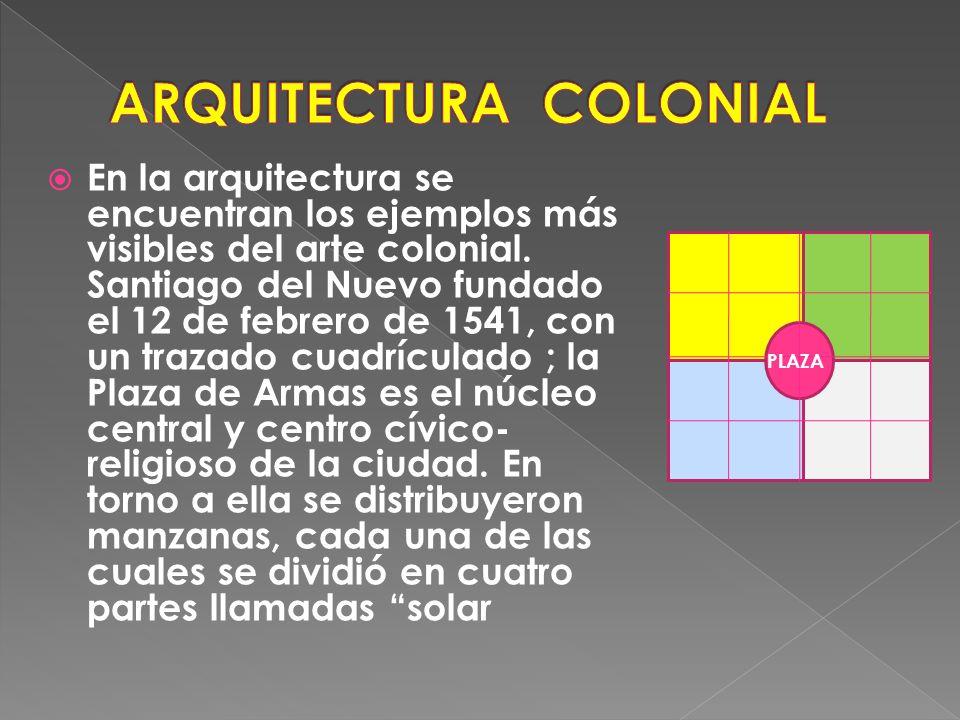En la arquitectura se encuentran los ejemplos más visibles del arte colonial.