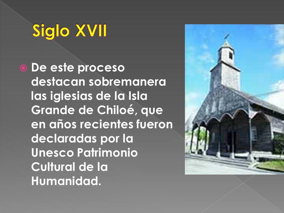 De este proceso destacan sobremanera las iglesias de la Isla Grande de Chiloé, que en años recientes fueron declaradas por la Unesco Patrimonio Cultural de la Humanidad.