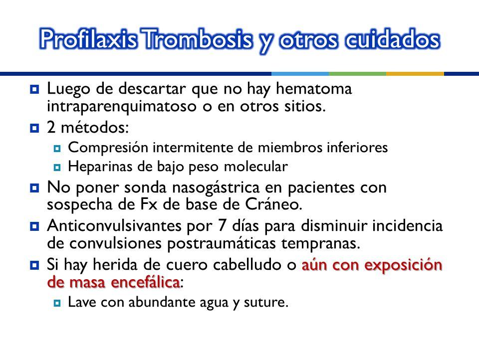 Luego de descartar que no hay hematoma intraparenquimatoso o en otros sitios. 2 métodos: Compresión intermitente de miembros inferiores Heparinas de b