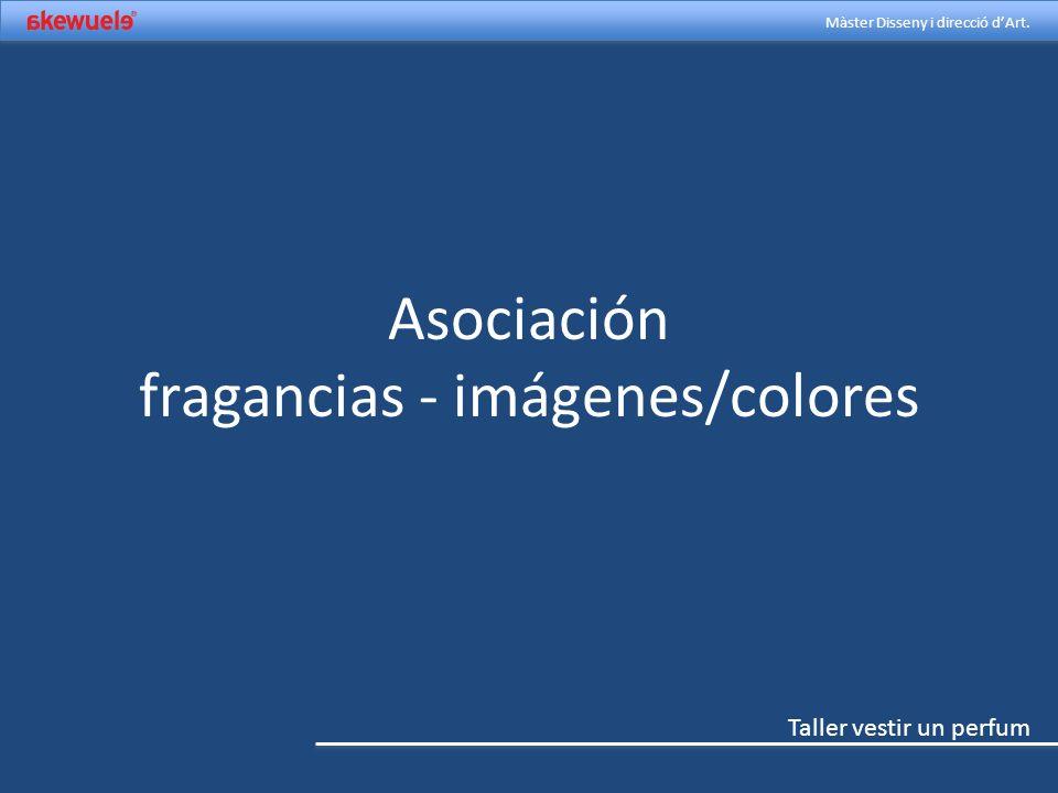 Taller vestir un perfum Màster Disseny i direcció dArt. Asociación fragancias - imágenes/colores