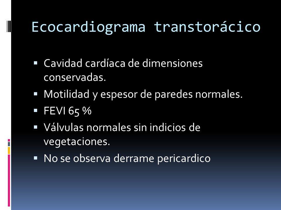 Ecocardiograma transtorácico Cavidad cardíaca de dimensiones conservadas. Motilidad y espesor de paredes normales. FEVI 65 % Válvulas normales sin ind
