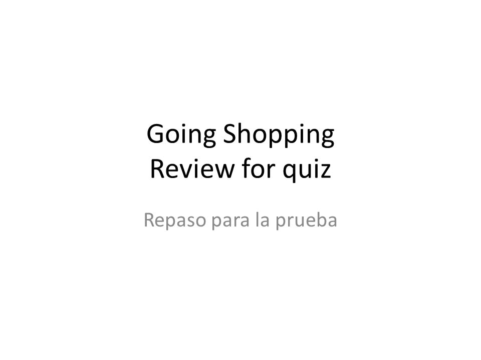 Going Shopping Review for quiz Repaso para la prueba