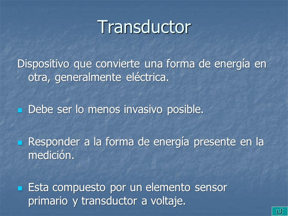 Transductor Dispositivo que convierte una forma de energía en otra, generalmente eléctrica. Debe ser lo menos invasivo posible. Debe ser lo menos inva
