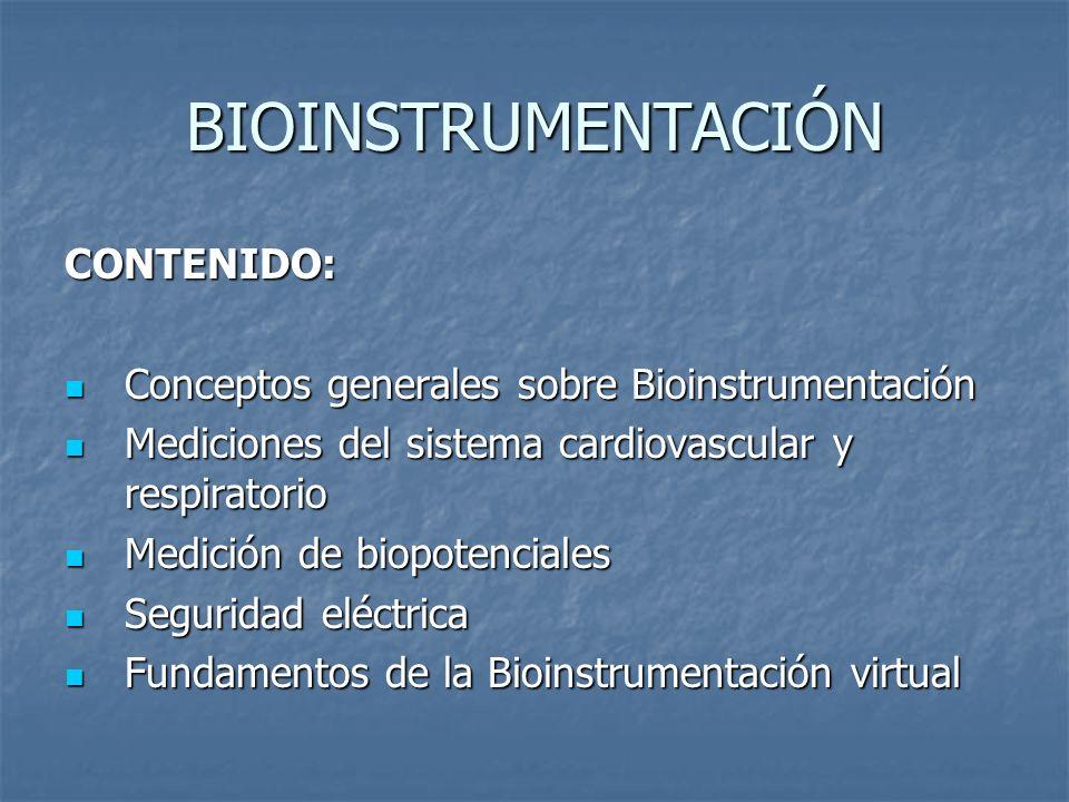 BIOINSTRUMENTACIÓN CONTENIDO: CONTENIDO: Conceptos generales sobre Bioinstrumentación Conceptos generales sobre Bioinstrumentación Mediciones del sist
