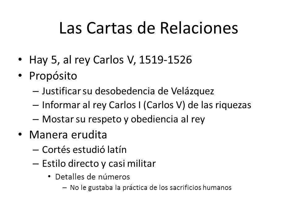 Las Cartas de Relaciones Hay 5, al rey Carlos V, 1519-1526 Propósito – Justificar su desobedencia de Velázquez – Informar al rey Carlos I (Carlos V) d
