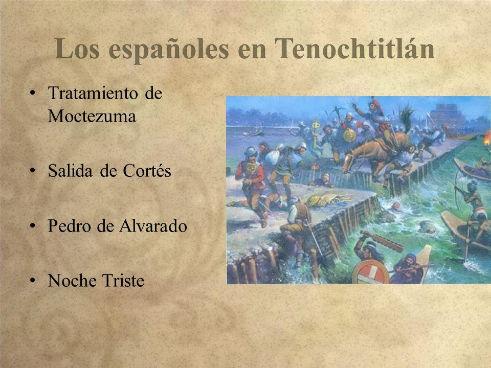 Tratamiento de Moctezuma Salida de Cortés Pedro de Alvarado Noche Triste