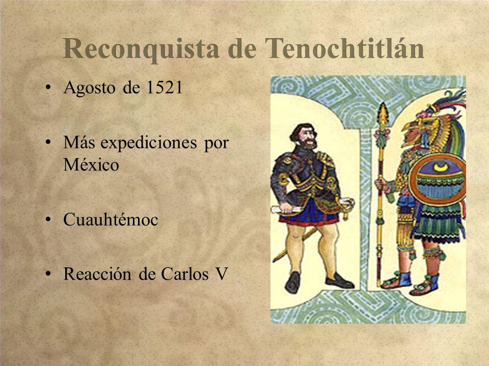 Agosto de 1521 Más expediciones por México Cuauhtémoc Reacción de Carlos V