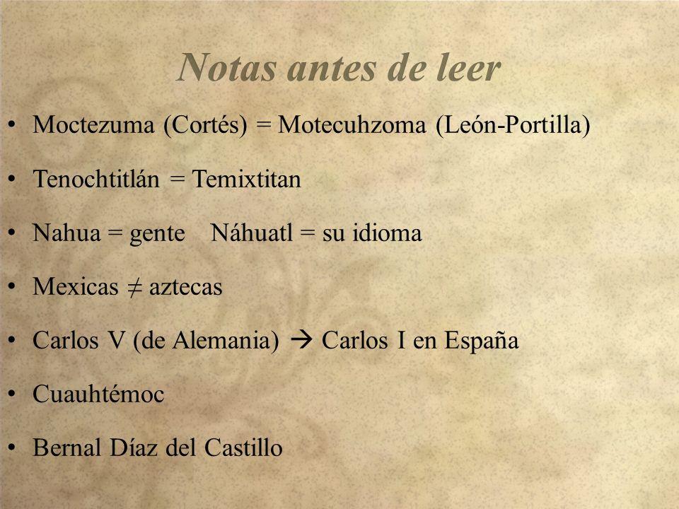 Moctezuma (Cortés) = Motecuhzoma (León-Portilla) Tenochtitlán = Temixtitan Nahua = genteNáhuatl = su idioma Mexicas aztecas Carlos V (de Alemania) Car