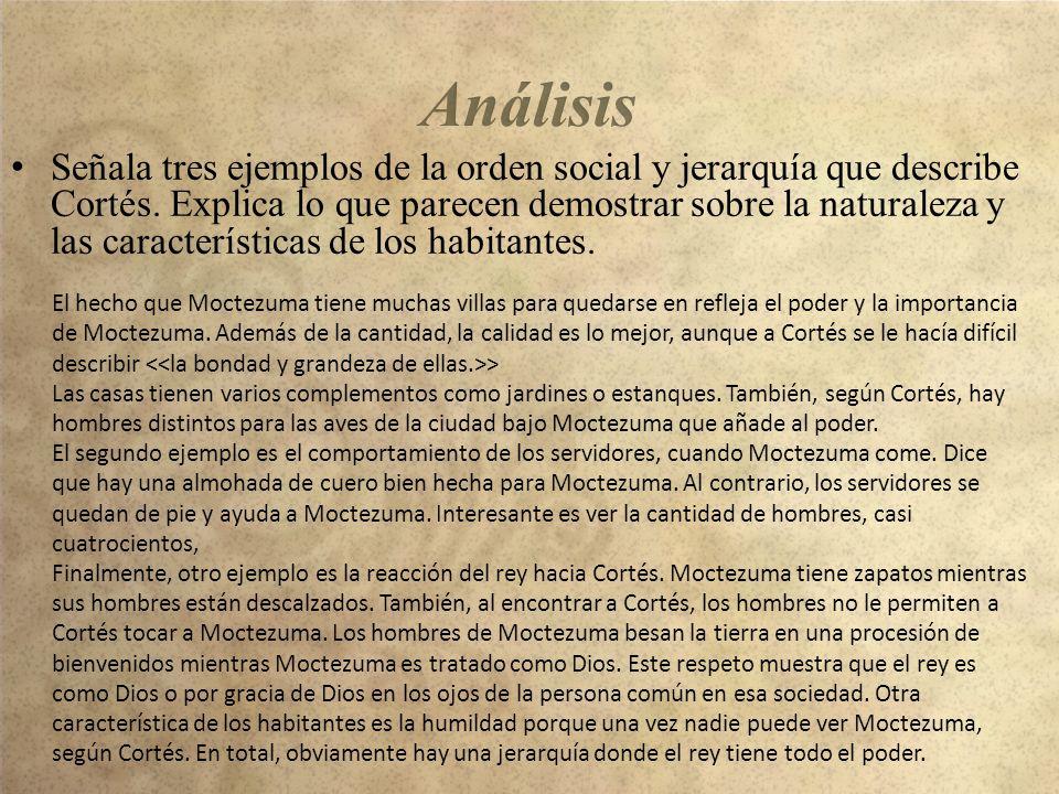 Señala tres ejemplos de la orden social y jerarquía que describe Cortés. Explica lo que parecen demostrar sobre la naturaleza y las características de