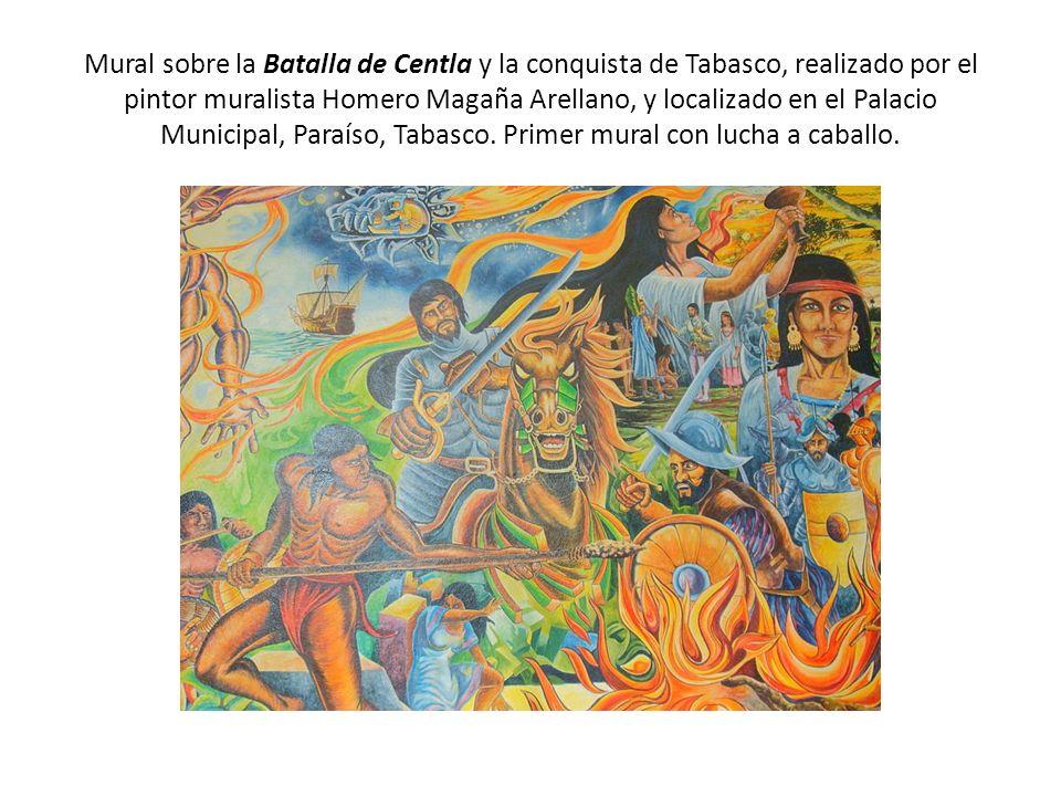 Mural sobre la Batalla de Centla y la conquista de Tabasco, realizado por el pintor muralista Homero Magaña Arellano, y localizado en el Palacio Munic