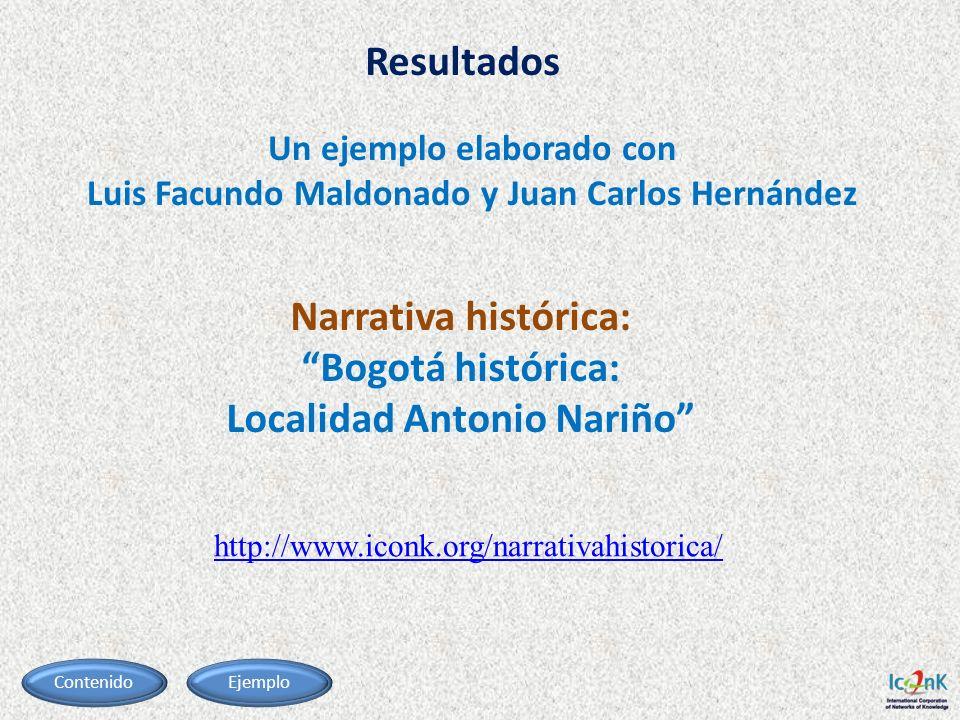 http://www.iconk.org/narrativahistorica/ Resultados Narrativa histórica: Bogotá histórica: Localidad Antonio Nariño Un ejemplo elaborado con Luis Facu