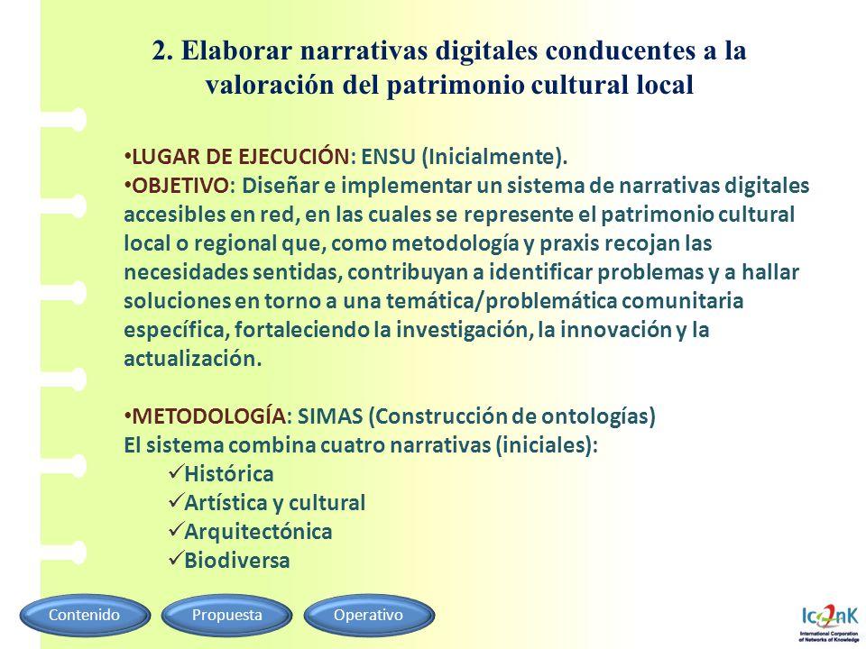 LUGAR DE EJECUCIÓN: ENSU (Inicialmente). OBJETIVO: Diseñar e implementar un sistema de narrativas digitales accesibles en red, en las cuales se repres