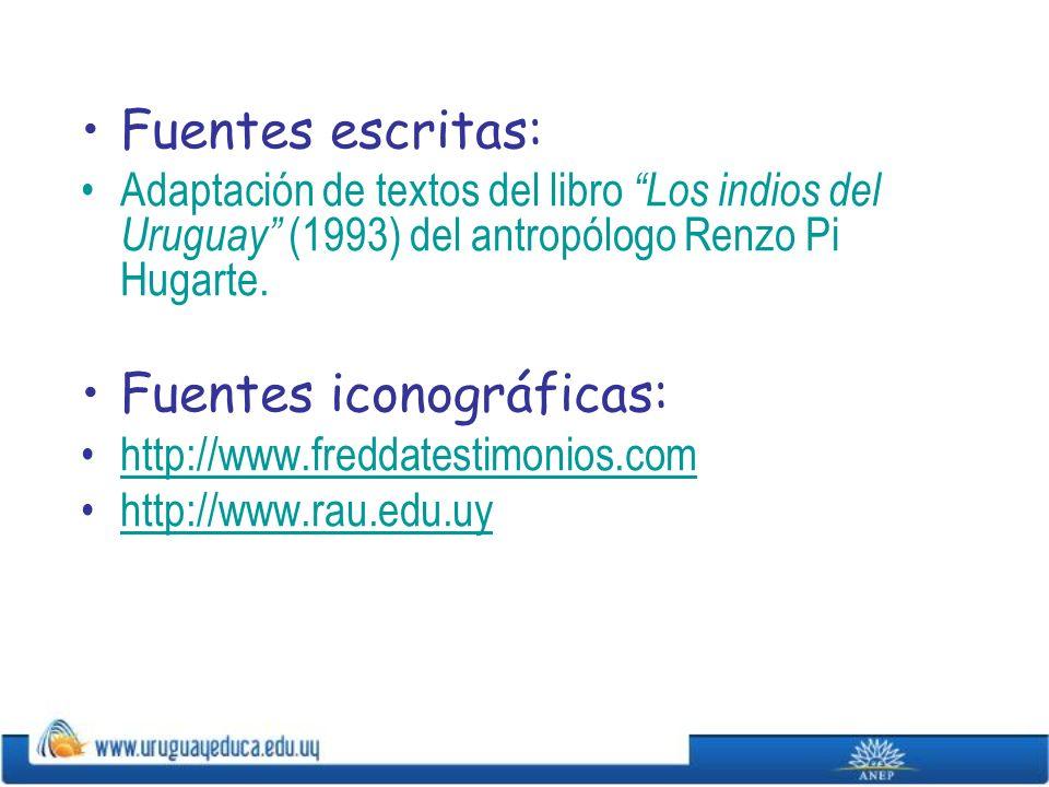 Fuentes escritas: Adaptación de textos del libro Los indios del Uruguay (1993) del antropólogo Renzo Pi Hugarte. Fuentes iconográficas: http://www.fre