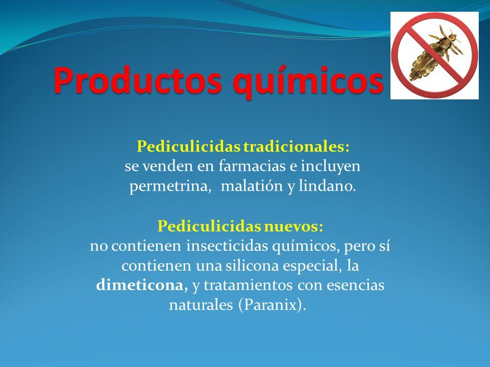 Pediculicidas tradicionales: se venden en farmacias e incluyen permetrina, malatión y lindano. Pediculicidas nuevos: no contienen insecticidas químico