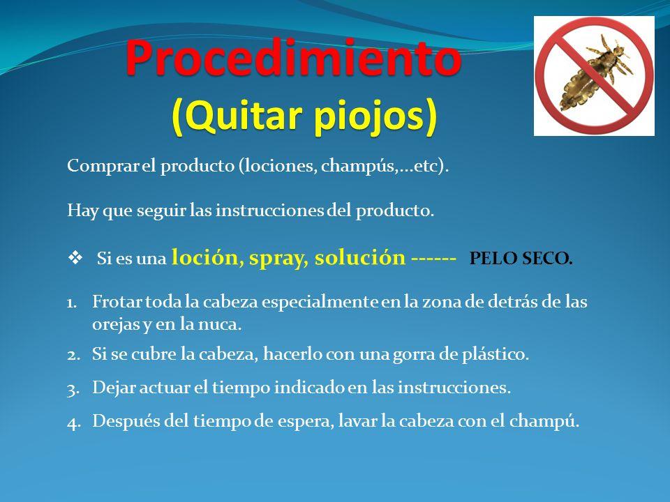 Procedimiento Comprar el producto (lociones, champús,...etc). Hay que seguir las instrucciones del producto. Si es una loción, spray, solución ------