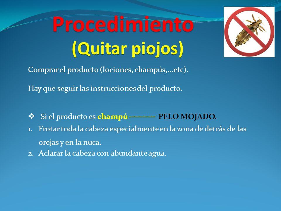Procedimiento Comprar el producto (lociones, champús,...etc). Hay que seguir las instrucciones del producto. Si el producto es champú ---------- PELO