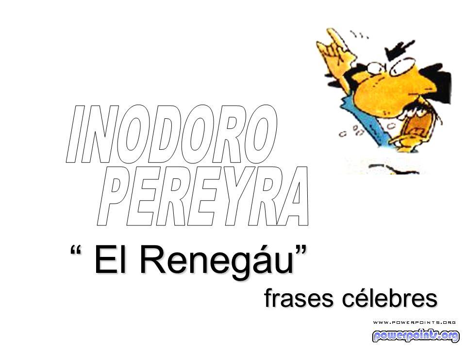 El Renegáu El Renegáu frases célebres frases célebres