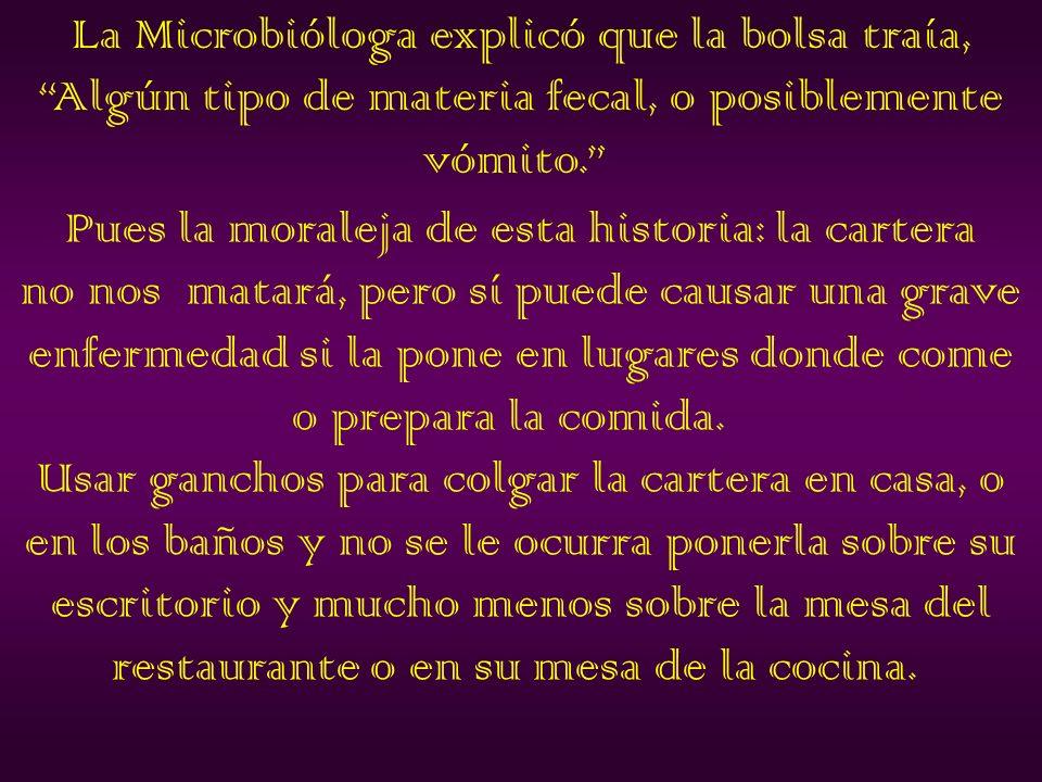 La Microbióloga también encontró contaminación fecal en las carteras. Las carteras de cuero y vinilo resultaron un poco más limpias que las de tela y