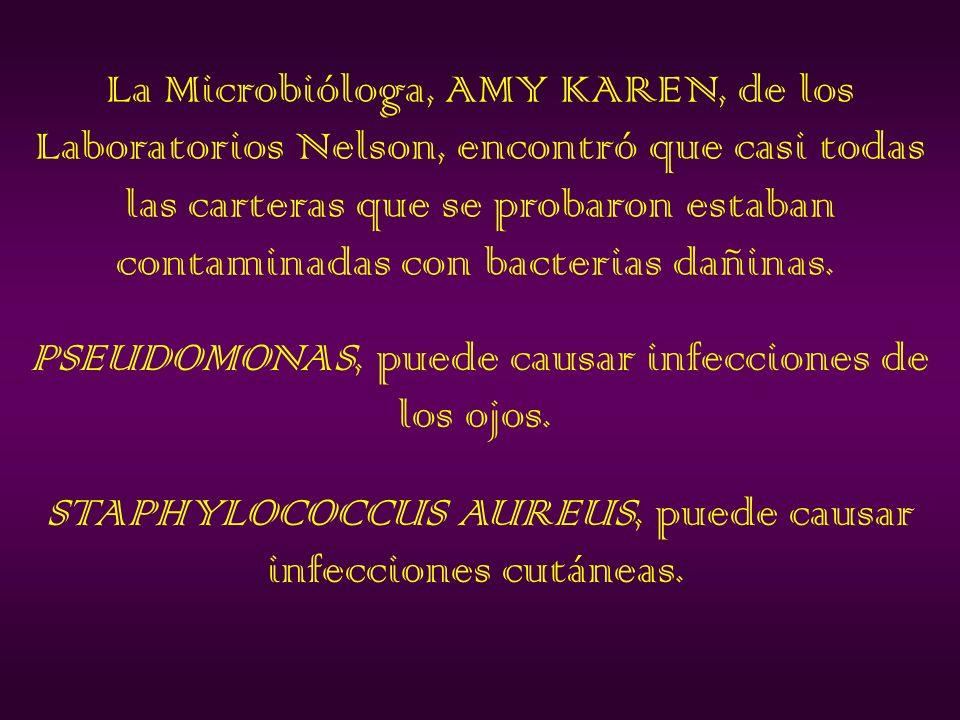 La Microbióloga, AMY KAREN, de los Laboratorios Nelson, encontró que casi todas las carteras que se probaron estaban contaminadas con bacterias dañinas.