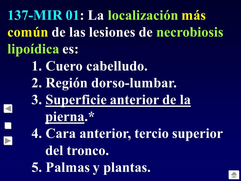 137-MIR 01: La localización más común de las lesiones de necrobiosis lipoídica es: 1.