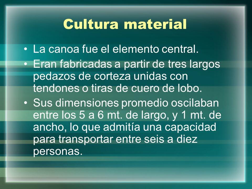 Cultura material La canoa fue el elemento central. Eran fabricadas a partir de tres largos pedazos de corteza unidas con tendones o tiras de cuero de