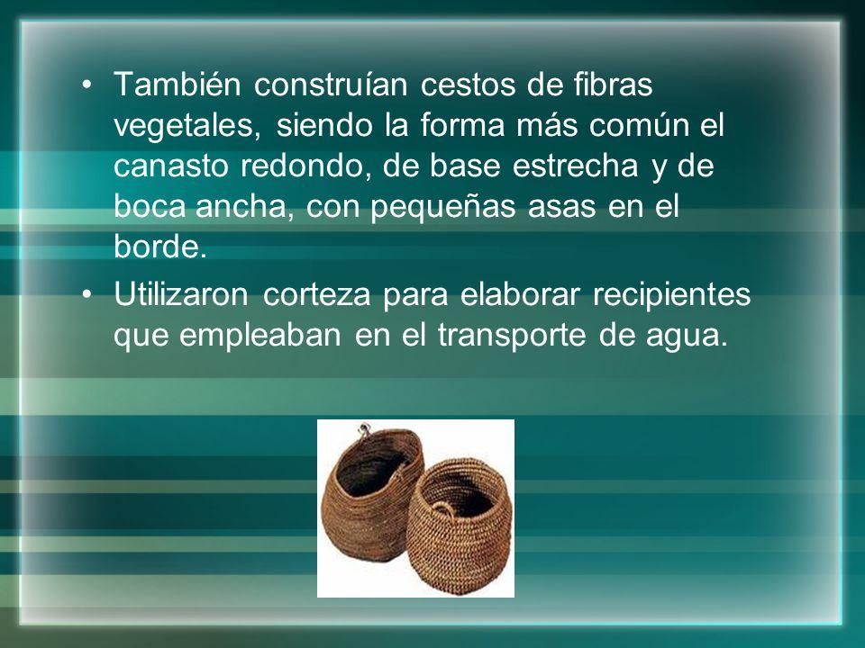 También construían cestos de fibras vegetales, siendo la forma más común el canasto redondo, de base estrecha y de boca ancha, con pequeñas asas en el