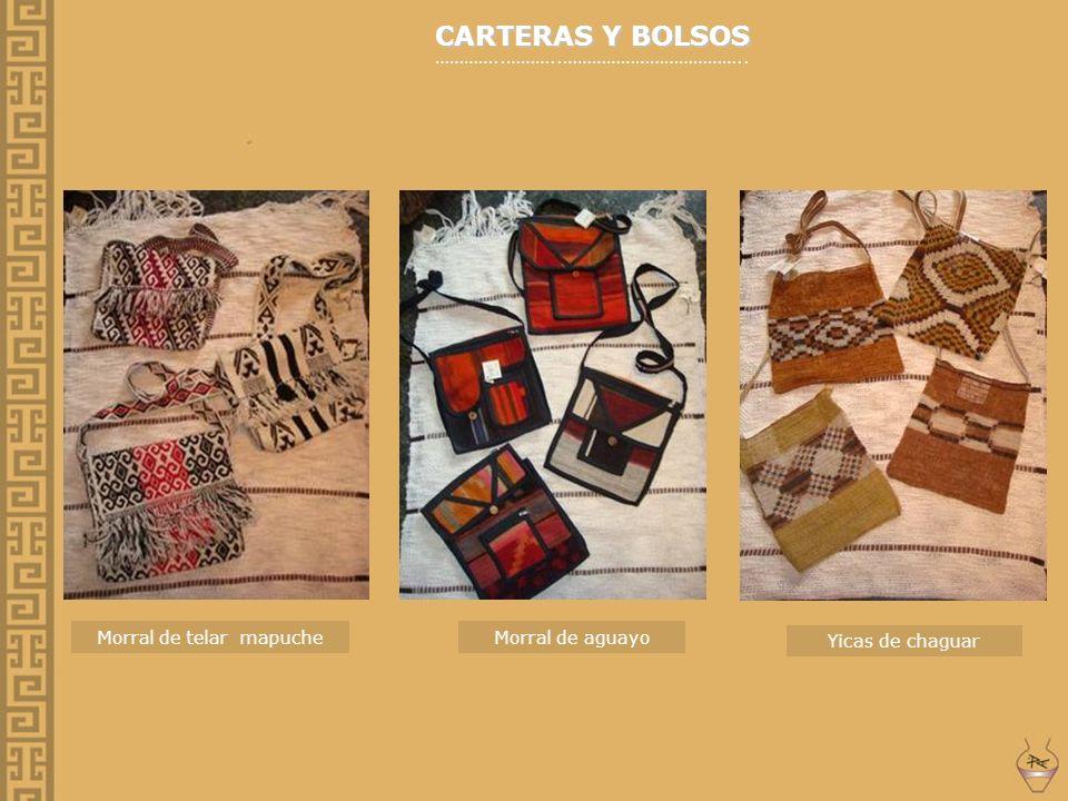 CARTERAS Y BOLSOS …………..………..……………………………….. Morral de aguayo Yicas de chaguar Morral de telar mapuche