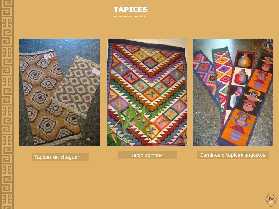 TAPICES …………..……….. Tapices en chaguar Tapiz norteño Caminos o tapices angostos