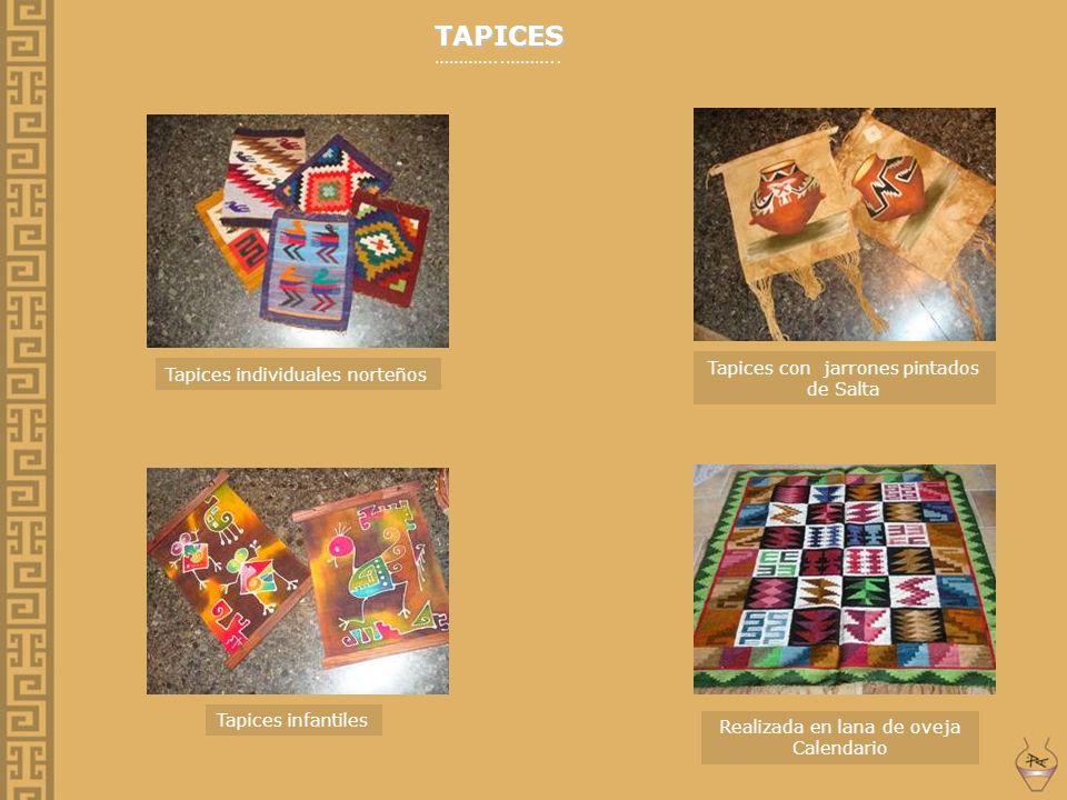 TAPICES …………..……….. Tapices individuales norteños Tapices con jarrones pintados de Salta Realizada en lana de oveja Calendario Tapices infantiles