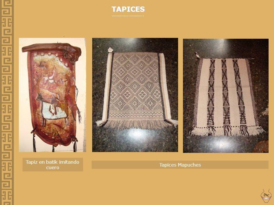 TAPICES …………..……….. Tapices Mapuches Tapiz en batik imitando cuero
