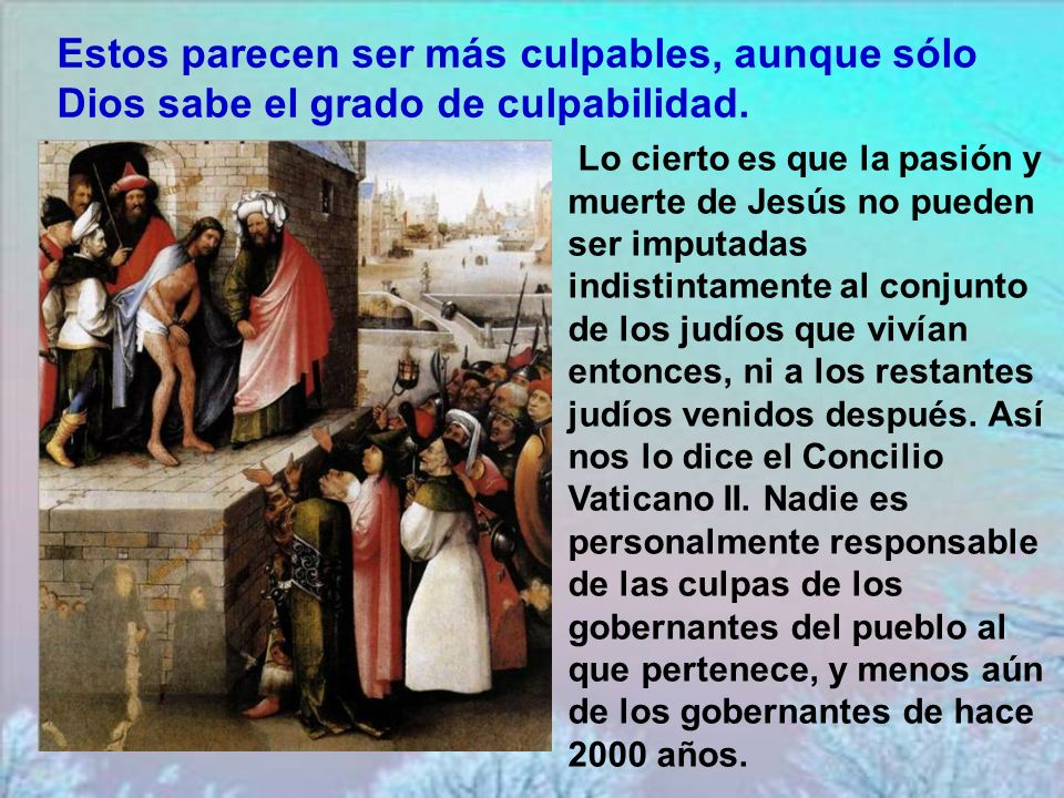 Había reconocido la inocencia del Salvador, mas cedió vilmente a las amenazas del pueblo de Jerusalén o más bien diríamos, de los dirigentes del puebl