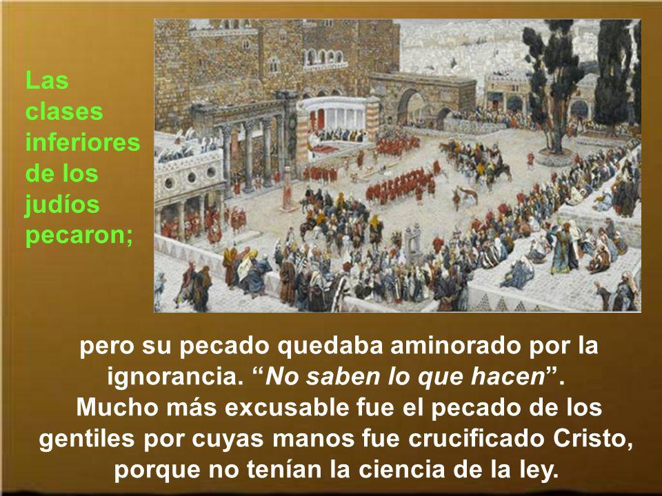 Así ellos no pecaban según pensaban; así ellos quedaban bien a los ojos del pueblo, porque hacían lo debido, ellos sí estaban bajo las normas romanas
