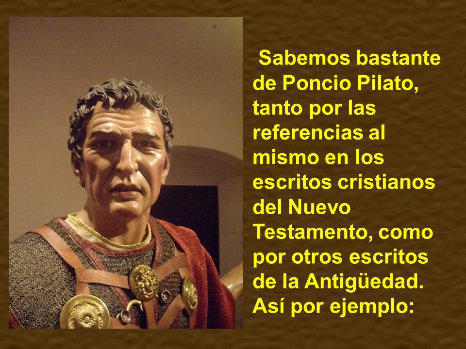 Que Jesús padeció bajo Poncio Pilato forma parte de casi todos los Símbolos de la fe antiguos, siguiendo lo que dice el Nuevo Testamento. Nombrando al