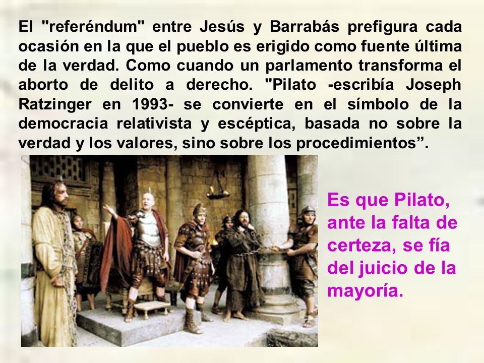 Barrabás era un delincuente, era ladrón. Vemos aquí cómo era la administración de la justicia. Se condena al justo y se absuelve al injusto. A sabiend