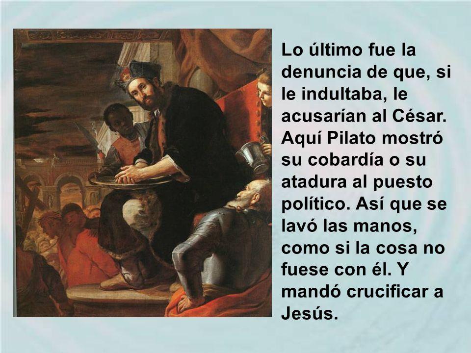 Pilato se equivocó, porque en conciencia debería haber rechazado la inicua sentencia hebrea; pero para hacerlo debería haber cumplido un abuso de pode