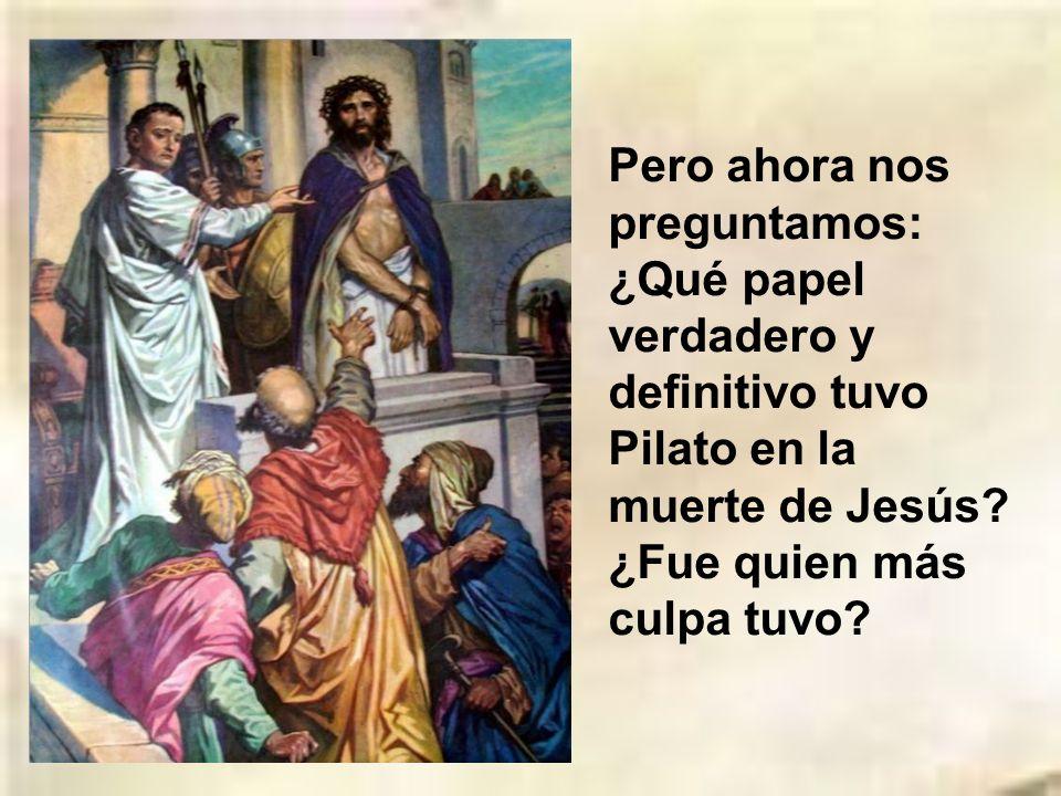 Pero ahora nos preguntamos: ¿Qué papel verdadero y definitivo tuvo Pilato en la muerte de Jesús.