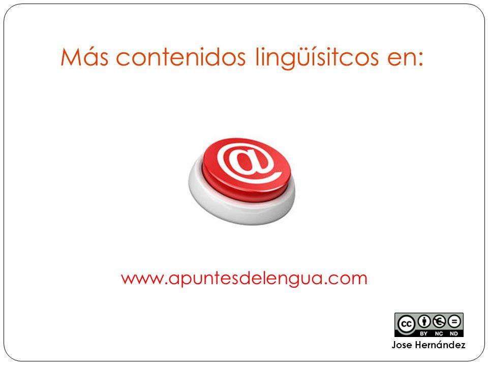 Más contenidos lingüísitcos en: www.apuntesdelengua.com Jose Hernández