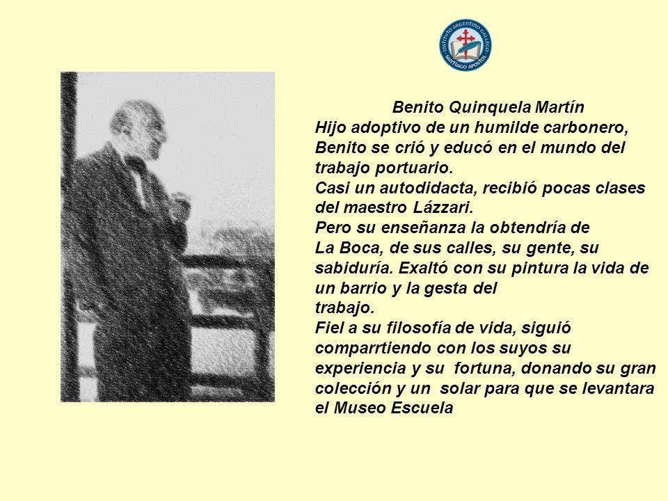 Benito Quinquela Martín Hijo adoptivo de un humilde carbonero, Benito se crió y educó en el mundo del trabajo portuario.