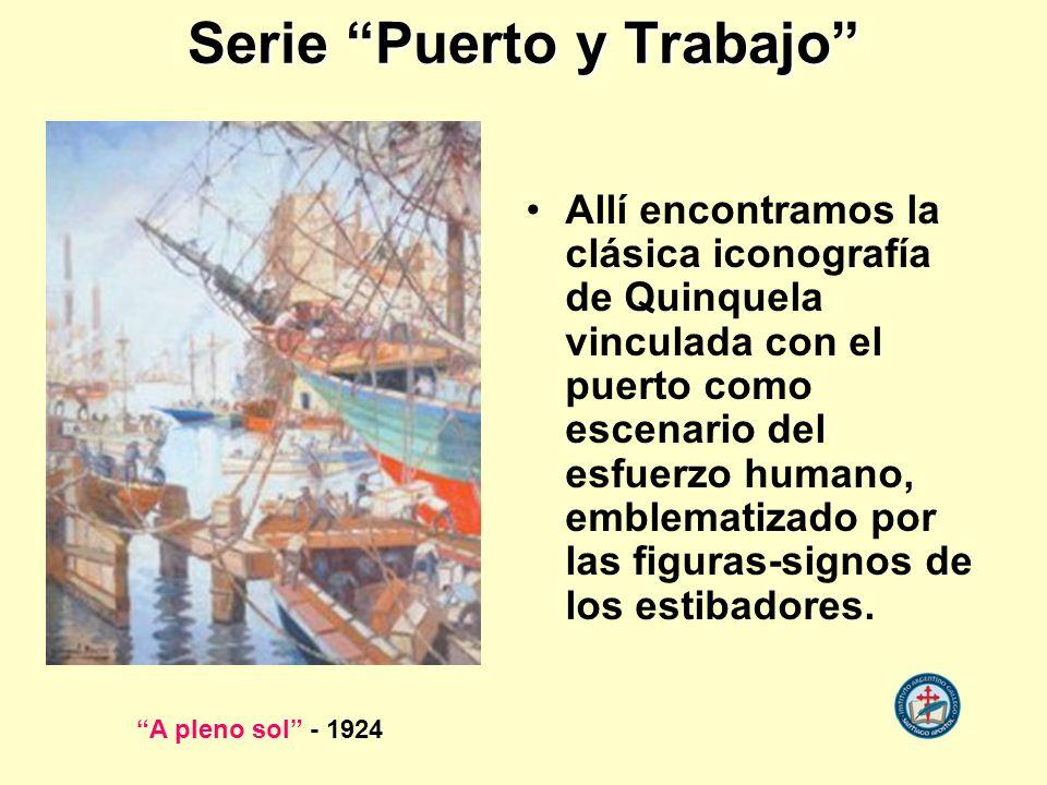 Serie Puerto y Trabajo Allí encontramos la clásica iconografía de Quinquela vinculada con el puerto como escenario del esfuerzo humano, emblematizado por las figuras-signos de los estibadores.