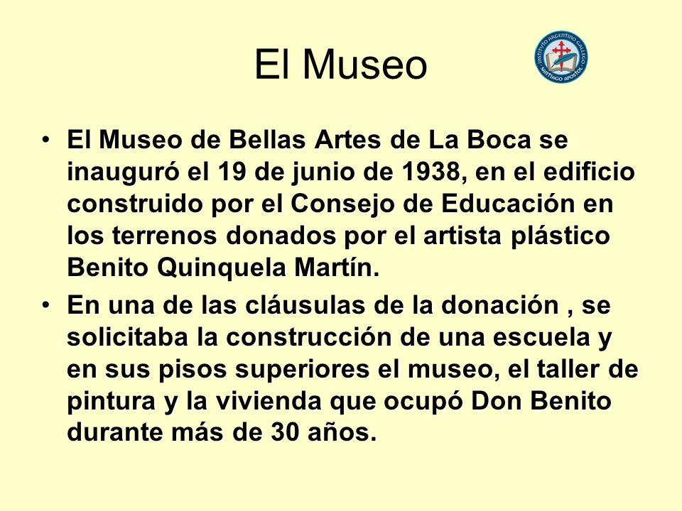 El Museo El Museo de Bellas Artes de La Boca se inauguró el 19 de junio de 1938, en el edificio construido por el Consejo de Educación en los terrenos donados por el artista plástico Benito Quinquela Martín.El Museo de Bellas Artes de La Boca se inauguró el 19 de junio de 1938, en el edificio construido por el Consejo de Educación en los terrenos donados por el artista plástico Benito Quinquela Martín.