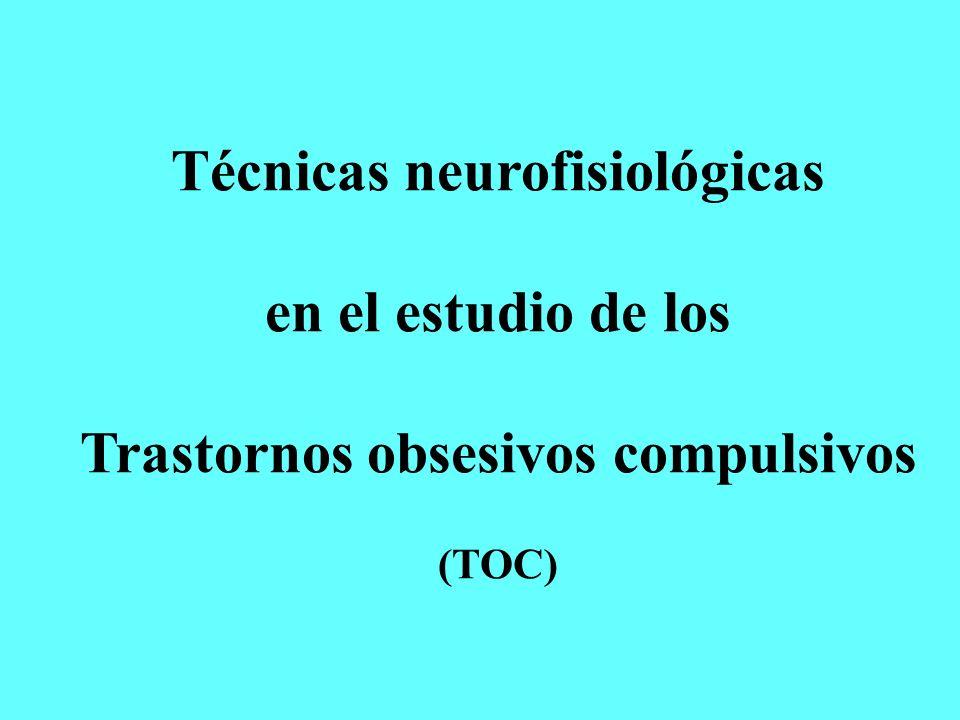 Técnicas neurofisiológicas en el estudio de los Trastornos obsesivos compulsivos (TOC)
