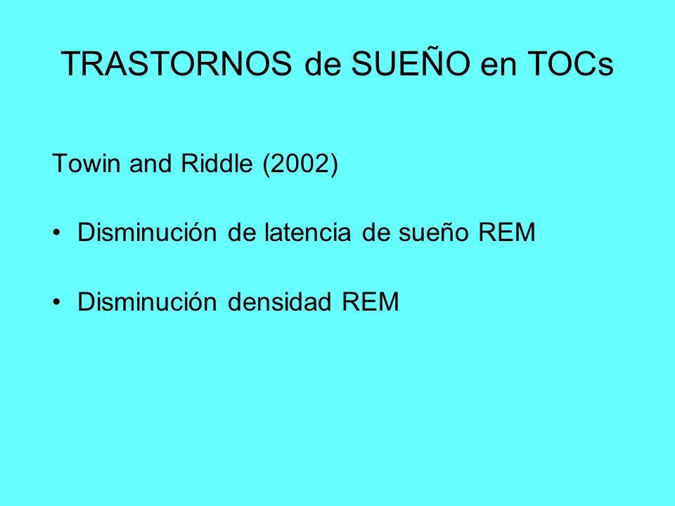 TRASTORNOS de SUEÑO en TOCs Towin and Riddle (2002) Disminución de latencia de sueño REM Disminución densidad REM